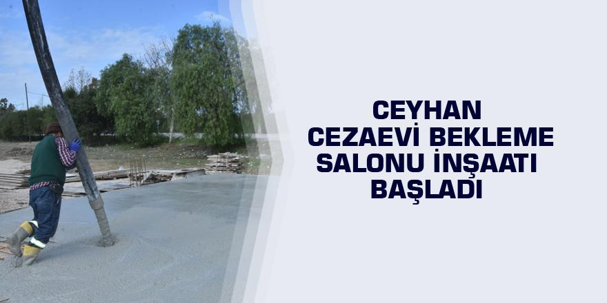 Ceyhan Cezaevi Bekleme Salonu inşaatı başladı