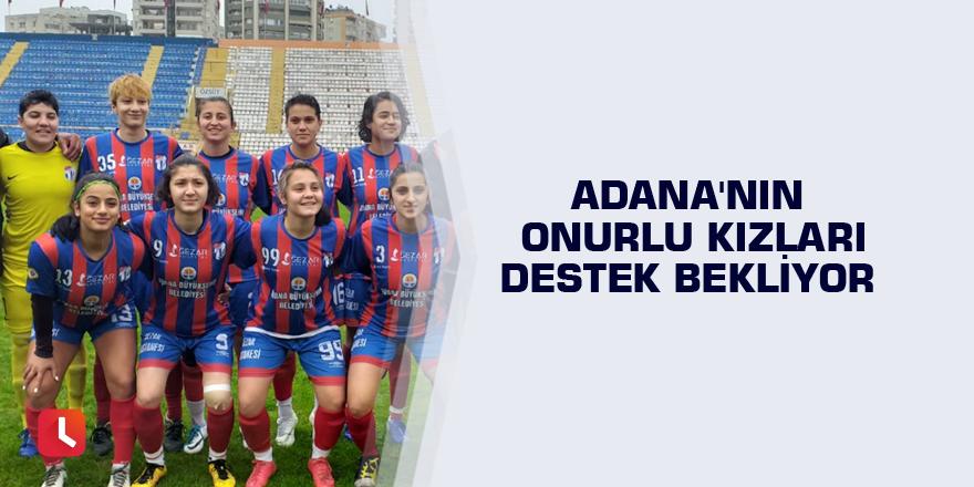 Adana'nın onurlu kızları destek bekliyor