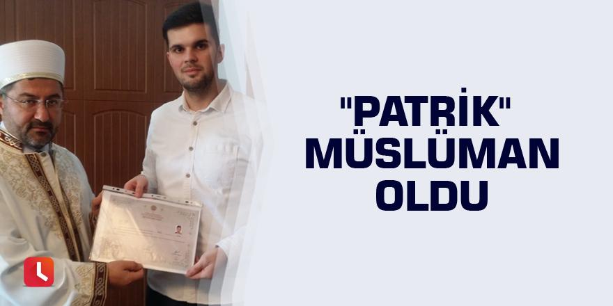 """Patrik"" Müslüman oldu"