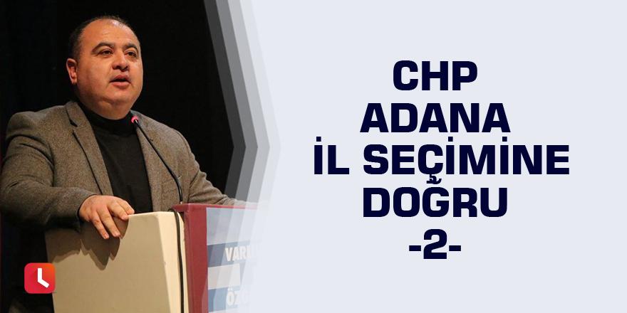 CHP Adana İl Seçimine Doğru -2-