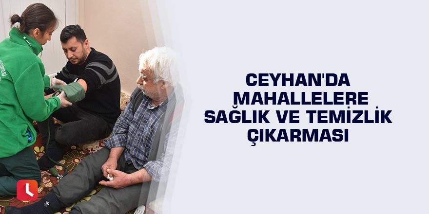 Ceyhan'da mahallelere sağlık ve temizlik çıkarması