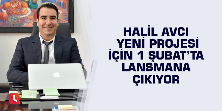 Halil Avcı yeni projesi için 1 Şubat'ta lansmana çıkıyor