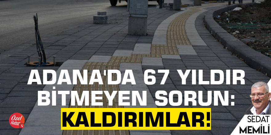 Adana'da 67 yıldır bitmeyen sorun: Kaldırımlar!