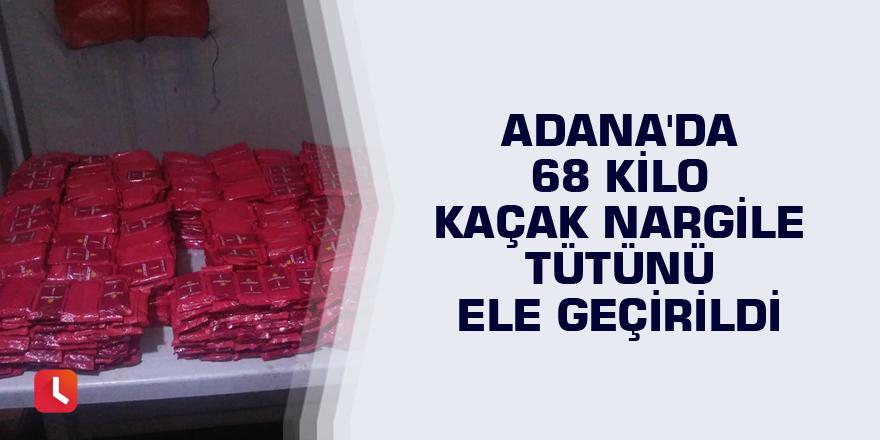 Adana'da 68 kilo kaçak nargile tütünü ele geçirildi
