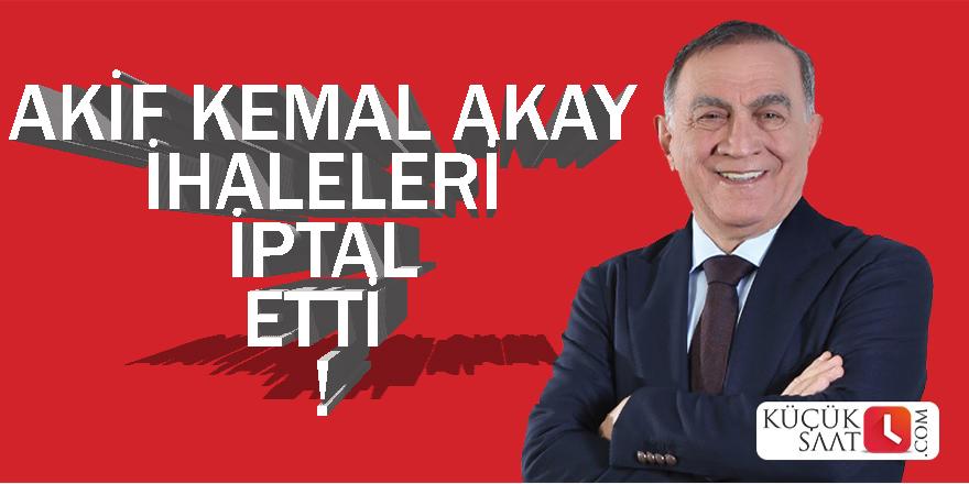 Akif Kemal Akay ihaleleri iptal etti