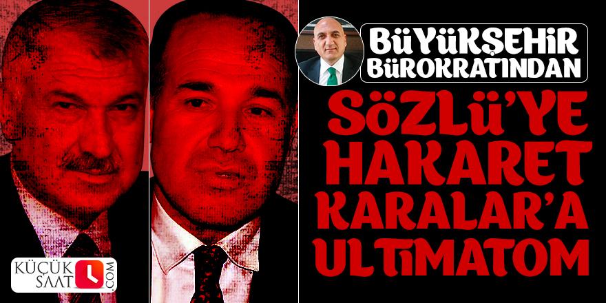 Büyükşehir Bürokratından Sözlü'ye hakaret, Zeydan Karalar'a ultimatom