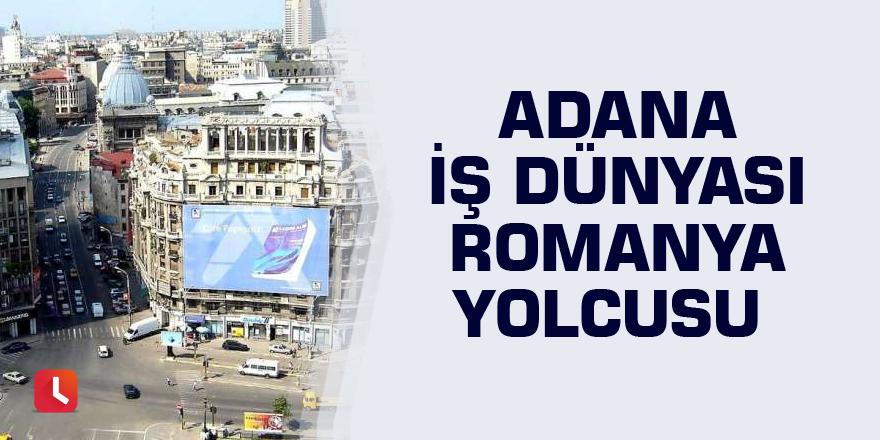 Adana iş dünyası Romanya yolcusu