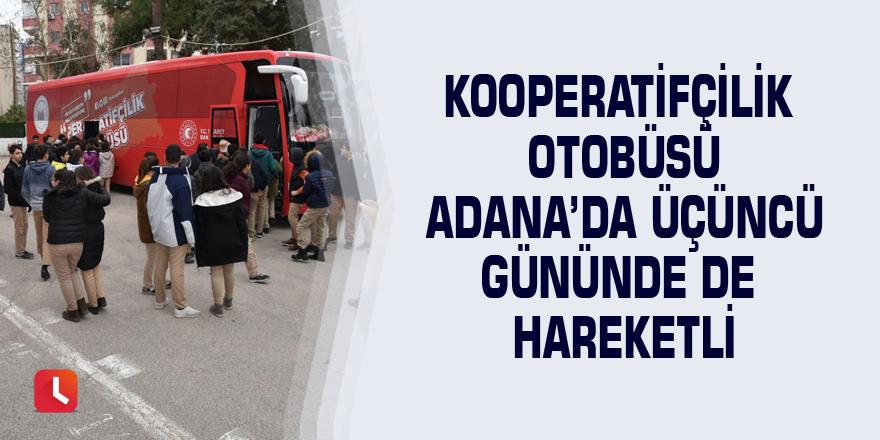 Kooperatifçilik Otobüsü Adana'da üçüncü gününde de hareketli