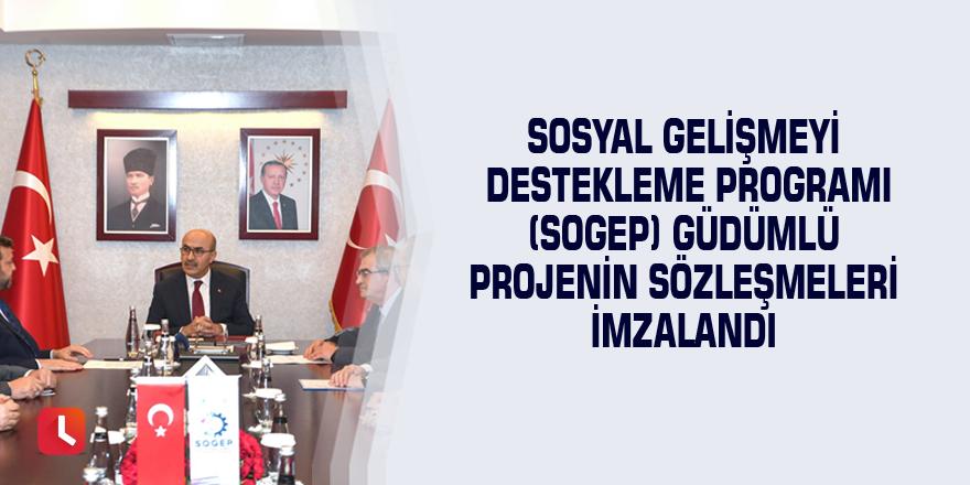 Sosyal Gelişmeyi Destekleme Programı (SOGEP) Güdümlü Projenin Sözleşmeleri İmzalandı