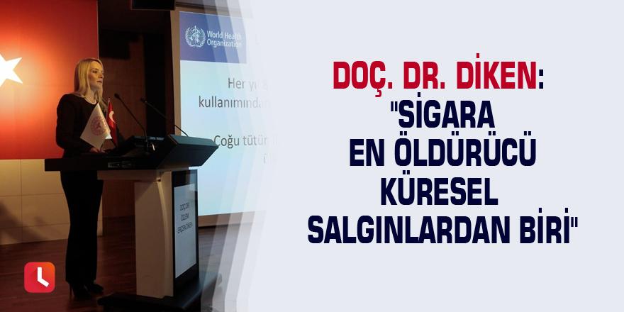"""Doç. Dr. Diken: """"Sigara en öldürücü küresel salgınlardan biri"""""""