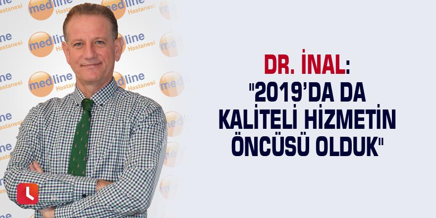 """Dr. İnal: """"2019'da da kaliteli hizmetin öncüsü olduk"""""""