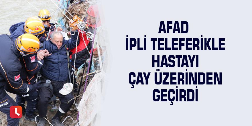 AFAD ipli teleferikle hastayı çay üzerinden geçirdi