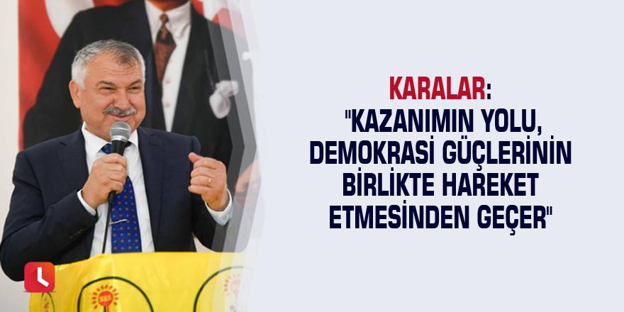 """Karalar: """"Kazanımın yolu, demokrasi güçlerinin birlikte hareket etmesinden geçer"""""""