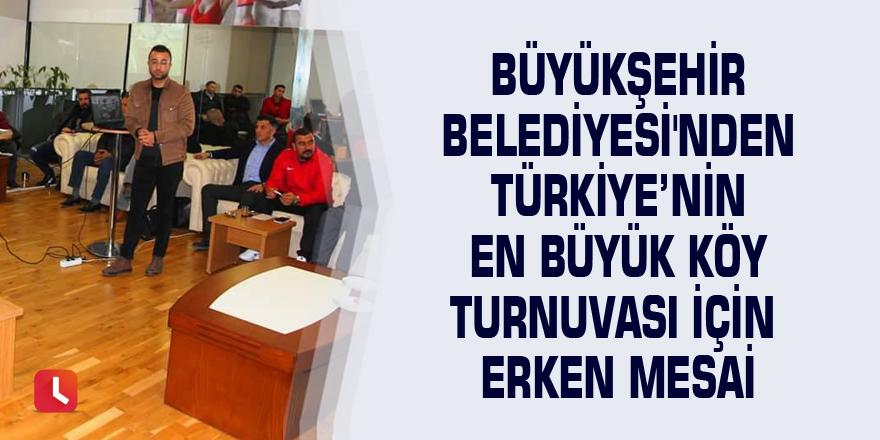Büyükşehir Belediyesi'nden Türkiye'nin  En Büyük Köy Turnuvası için erken mesai