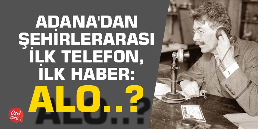 Adana'dan şehirlerarası açılan ilk telefon: ALO?