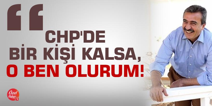 Soner Çetin:CHP'de bir kişi kalsa, o ben olurum!