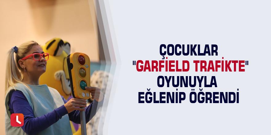 """Çocuklar """"Garfield Trafikte"""" oyunuyla eğlenip öğrendi"""
