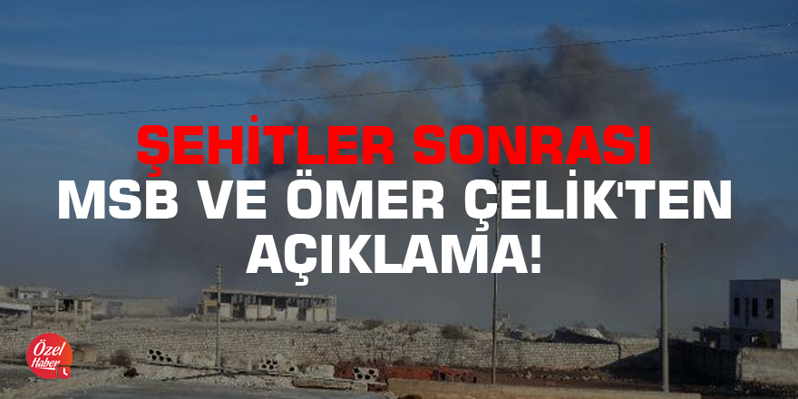Şehitler sonrası MSB ve Ömer Çelik'ten açıklama!