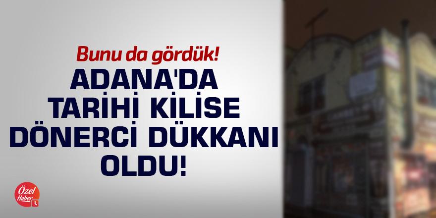 Adana'da tarihi kilise dönerci dükkanı oldu!