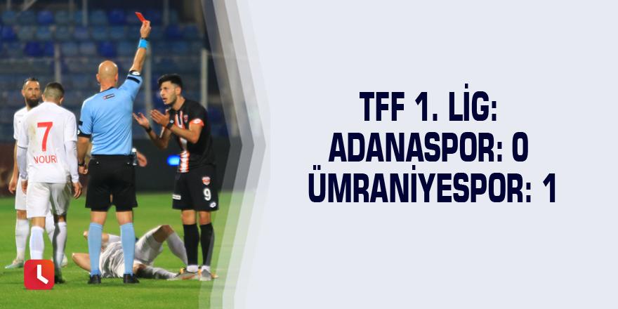 TFF 1. Lig: Adanaspor: 0  Ümraniyespor: 1