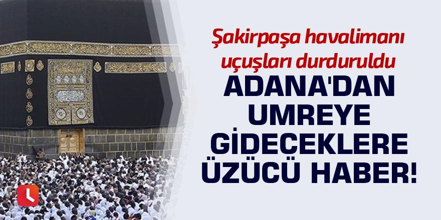 Adana'dan umreye gideceklere üzücü haber!