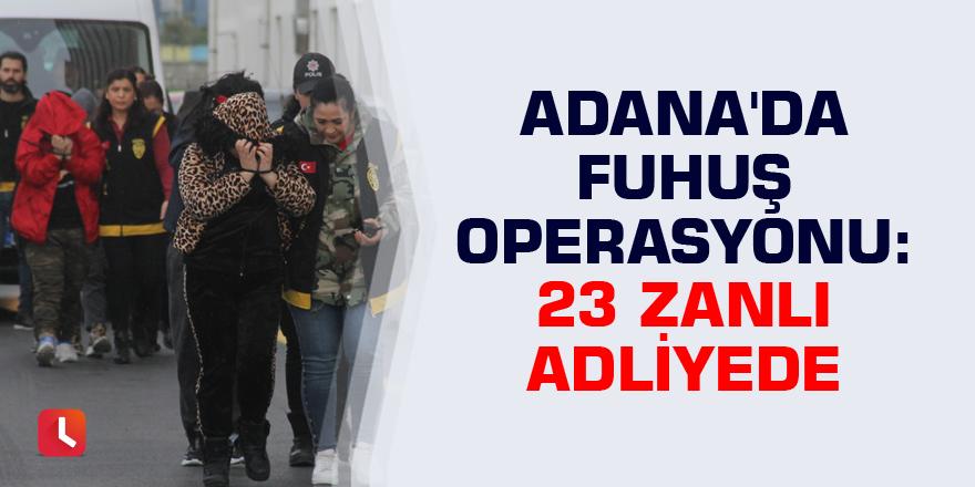 Adana'da fuhuş operasyonunda 23 zanlı adliyeye sevk edildi