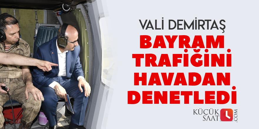 Vali Demirtaş bayram trafiğini havadan denetledi