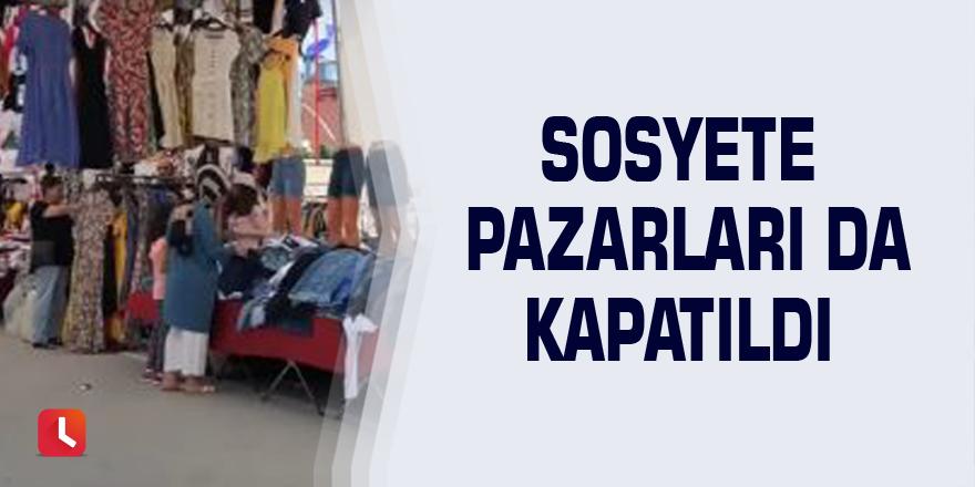 Sosyete pazarları da kapatıldı