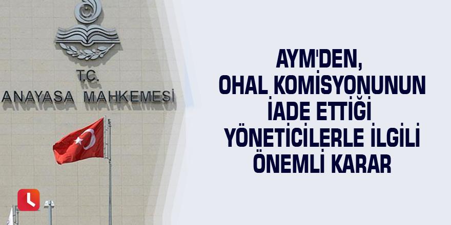 AYM'den, OHAL Komisyonunun iade ettiği yöneticilerle ilgili önemli karar