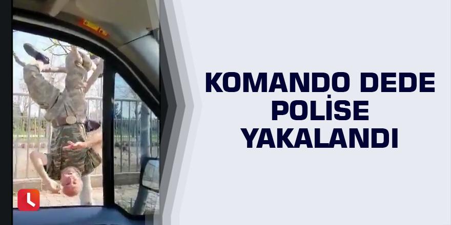 Komando dede polise yakalandı