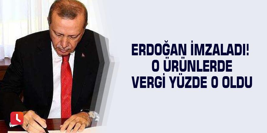 Erdoğan imzaladı! O ürünlerde vergi yüzde 0 oldu