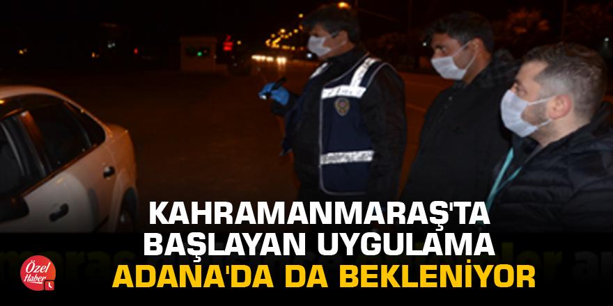 Kahramanmaraş'ta başlayan uygulama Adana'da da bekleniyor