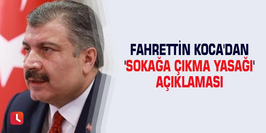 Fahrettin Koca'dan 'sokağa çıkma yasağı' açıklaması
