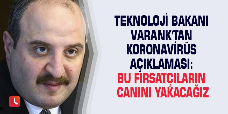 Teknoloji Bakanı Varank'tan Koronavirüs açıklaması: Bu fırsatçıların canını yakacağız