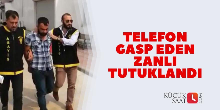 Telefon gasp eden zanlı tutuklandı