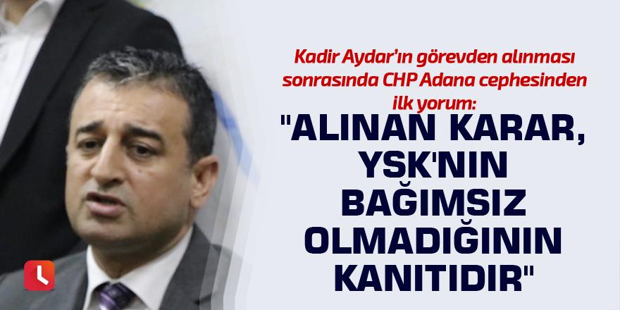 """""""Alınan karar, YSK'nın bağımsız olmadığının kanıtıdır"""""""