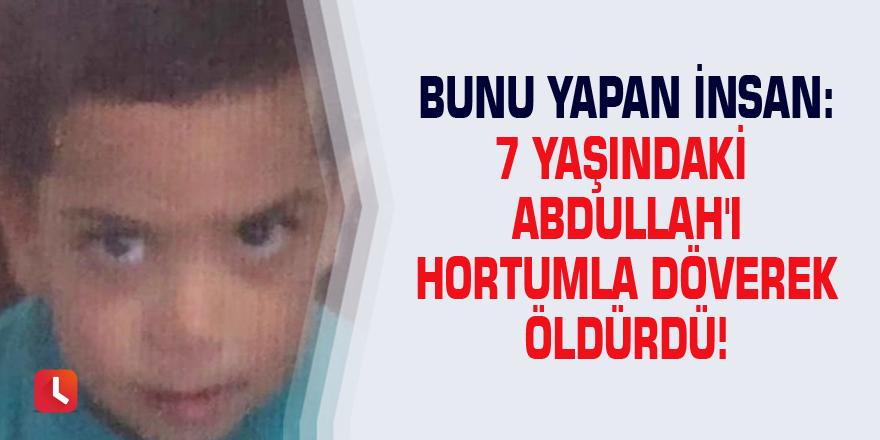 Bunu yapan insan: 7 yaşındaki Abdullah'ı hortumla döverek öldürdü!