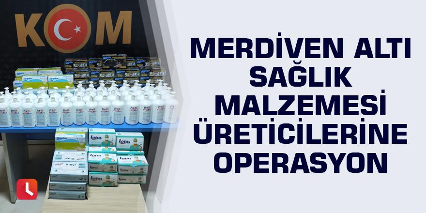 Merdiven altı sağlık malzemesi üreticilerine operasyon