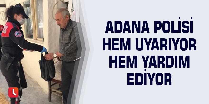 Adana polisi hem uyarıyor hem yardım ediyor