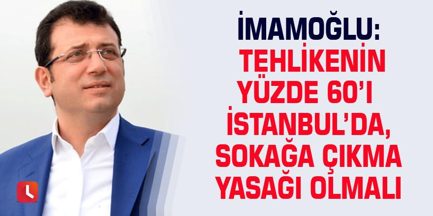 İmamoğlu: Tehlikenin yüzde 60'ı İstanbul'da, sokağa çıkma yasağı olmalı