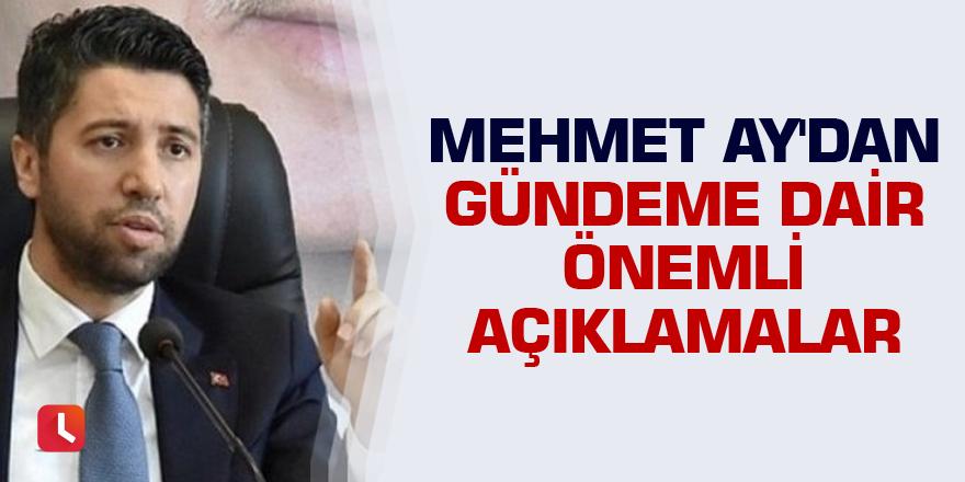 Mehmet Ay'dan gündeme dair önemli açıklamalar