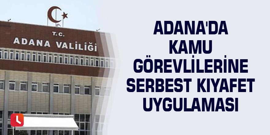 Adana'da kamu görevlilerine serbest kıyafet uygulaması