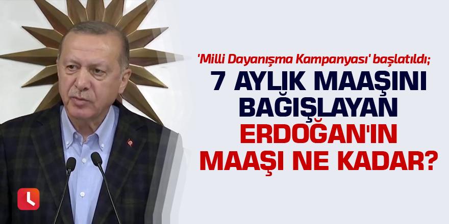 'Milli Dayanışma Kampanyası' başlatıldı; 7 aylık maaşını bağışlayan Erdoğan'ın maaşı ne kadar?