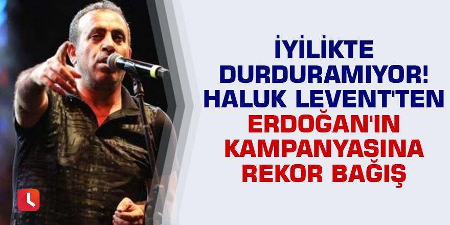 İyilikte durduramıyor! Haluk Levent'ten Erdoğan'ın kampanyasına rekor bağış