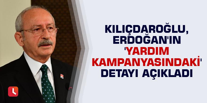 Kılıçdaroğlu, Erdoğan'ın 'yardım kampanyasındaki' detayı açıkladı