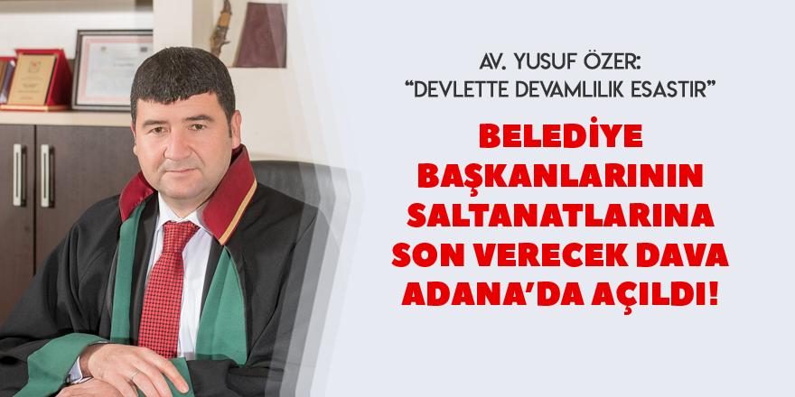 Belediye başkanlarının saltanatına son verecek olan dava Adana da açıldı