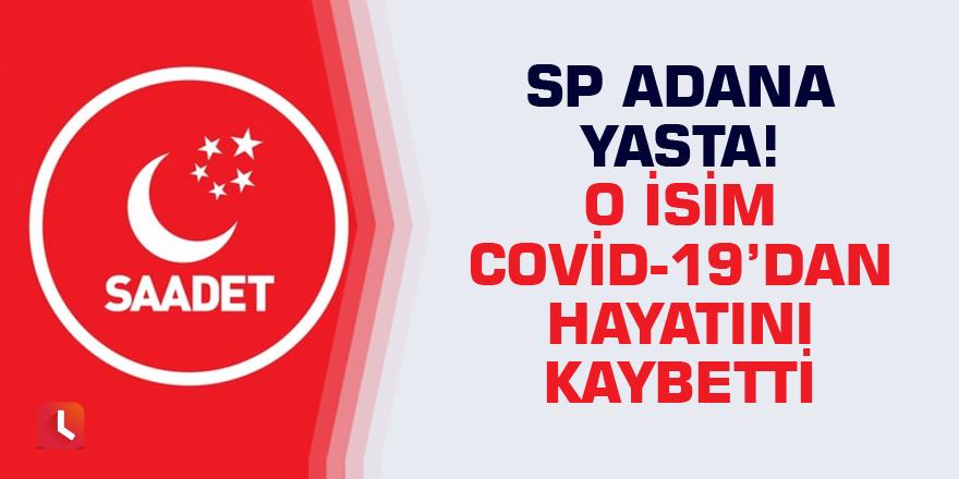 SP Adana yasta! O isim koronavirüsten hayatını kaybetti...