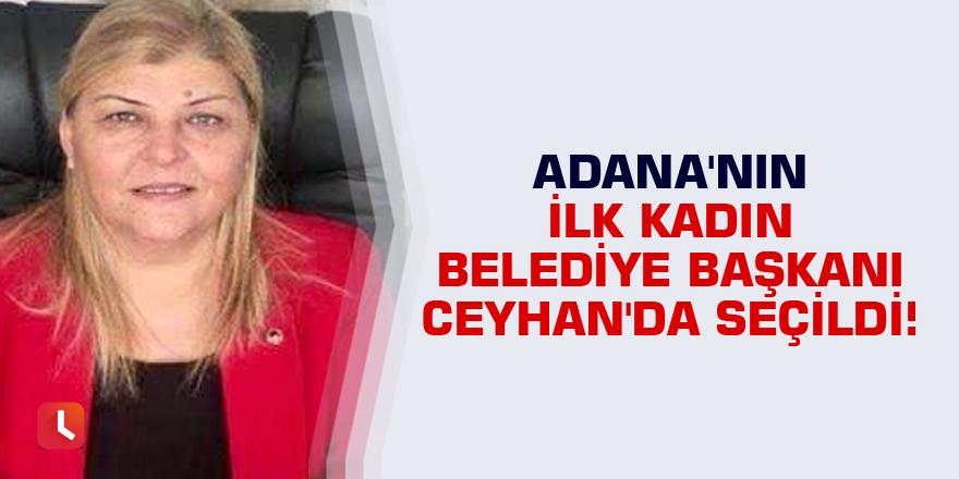 Adana'nın ilk kadın belediye başkanı Ceyhan'da seçildi!