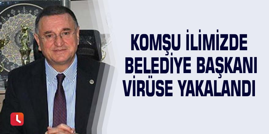 Komşu ilimizde belediye başkanı virüse yakalandı