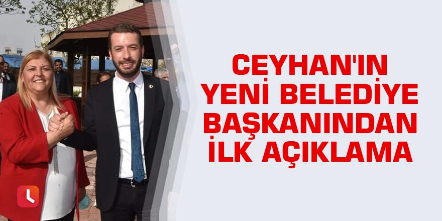 Ceyhan'ın yeni belediye başkanından ilk açıklama